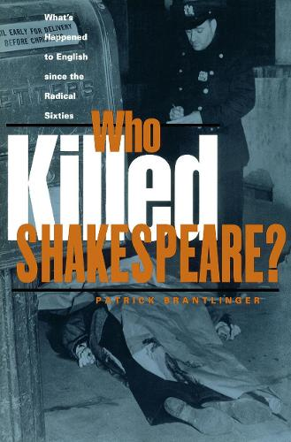 Who Killed Shakespeare: What's Happened to English Since the Radical Sixties (Paperback)