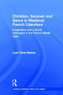 Christian, Saracen and Genre in Medieval French Literature: Imagination and Cultural Interaction in the French Middle Ages - Studies in Medieval History and Culture (Hardback)
