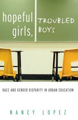 Hopeful Girls, Troubled Boys: Race and Gender Disparity in Urban Education (Paperback)