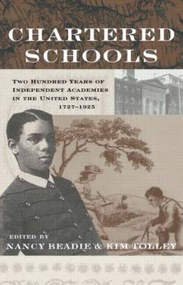 Chartered Schools: Two Hundred Years of Independent Academies in the United States, 1727-1925 - Studies in the History of Education (Hardback)