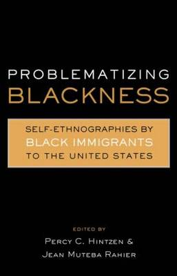 Problematizing Blackness: Self Ethnographies by Black Immigrants to the United States - Crosscurrents in African American History (Hardback)