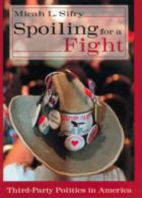 Spoiling for a Fight: Third-Party Politics in America (Hardback)