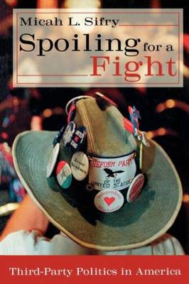 Spoiling for a Fight: Third-Party Politics in America (Paperback)