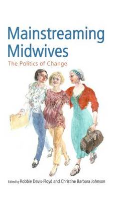 Mainstreaming Midwives: The Politics of Change (Hardback)