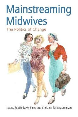 Mainstreaming Midwives: The Politics of Change (Paperback)