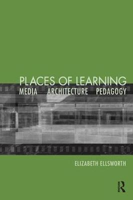 Places of Learning: Media, Architecture, Pedagogy (Paperback)