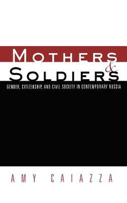 Mothers and Soldiers: Gender, Citizenship, and Civil Society in Contemporary Russia - Women and Politics (Hardback)