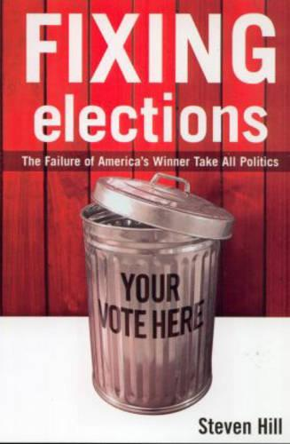 Fixing Elections: The Failure of America's Winner Take All Politics (Paperback)