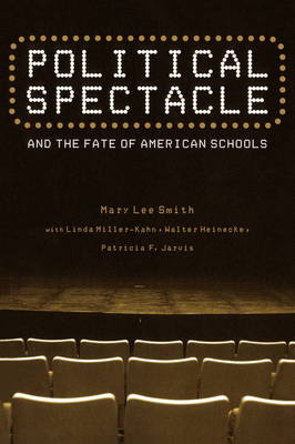 Political Spectacle and the Fate of American Schools - Critical Social Thought (Paperback)