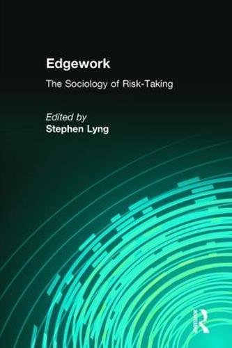 Edgework: The Sociology of Risk-Taking (Hardback)