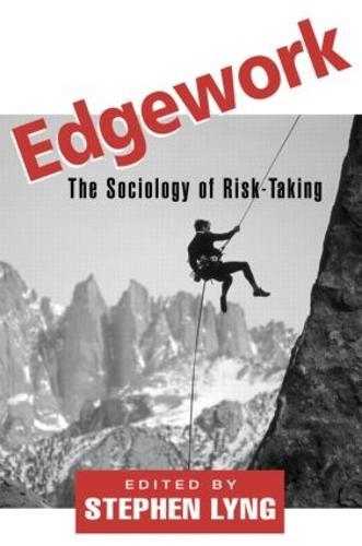 Edgework: The Sociology of Risk-Taking (Paperback)