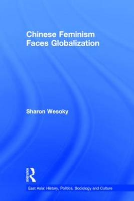Chinese Feminism Faces Globalization - East Asia: History, Politics, Sociology and Culture (Hardback)