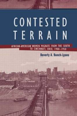 Contested Terrain: African American Women Migrate from the South to Cincinnati, 1900-1950 - Crosscurrents in African American History (Hardback)