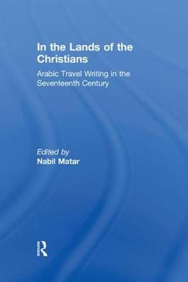 In the Lands of the Christians: Arabic Travel Writing in the 17th Century (Hardback)