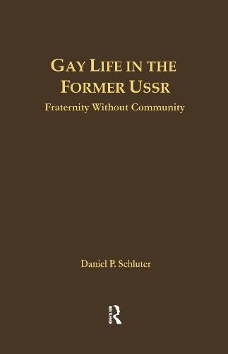 Gay Life in the Former USSR: Fraternity Without Community - Issues in Globalization (Hardback)