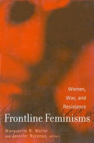 Frontline Feminisms: Women, War, and Resistance - Gender, Culture and Global Politics (Paperback)