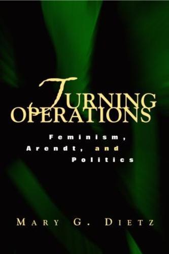 Turning Operations: Feminism, Arendt, Politics (Paperback)