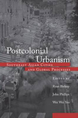 Postcolonial Urbanism: Southeast Asian Cities and Global Processes (Hardback)