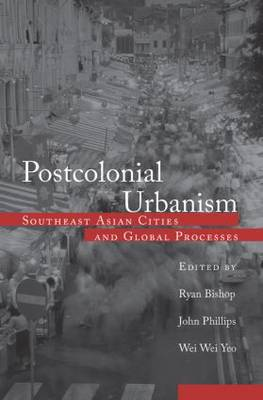 Postcolonial Urbanism: Southeast Asian Cities and Global Processes (Paperback)