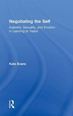 Negotiating the Self: Identity, Sexuality, and Emotion in Learning to Teach (Hardback)