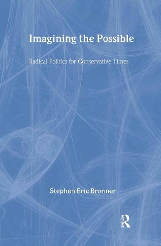 Imagining the Possible: Radical Politics for Conservative Times (Hardback)