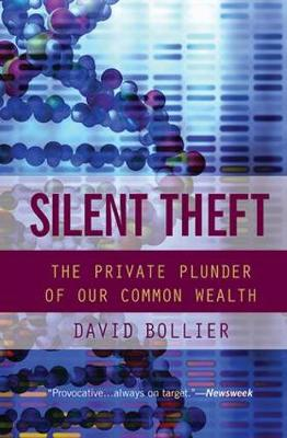 Silent Theft: The Private Plunder of Our Common Wealth (Hardback)