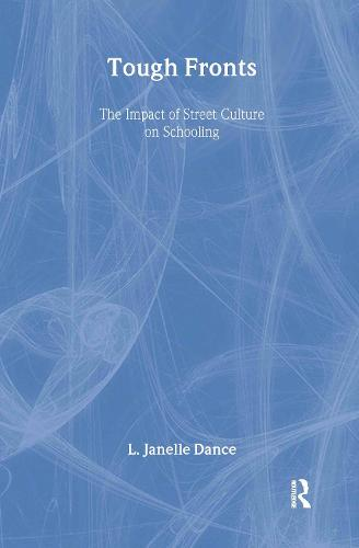 Tough Fronts: The Impact of Street Culture on Schooling - Critical Social Thought (Hardback)