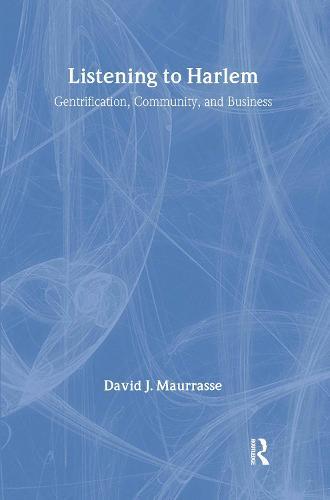 Listening to Harlem: Gentrification, Community, and Business (Hardback)