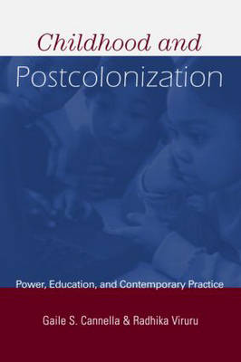 Childhood and Postcolonization: Power, Education, and Contemporary Practice - Changing Images of Early Childhood (Paperback)