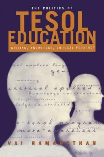 The Politics of TESOL Education: Writing, Knowledge, Critical Pedagogy (Paperback)