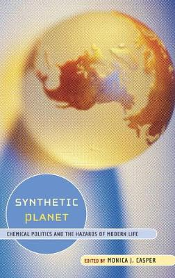 Synthetic Planet: Chemical Politics and the Hazards of Modern Life (Hardback)