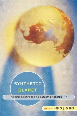 Synthetic Planet: Chemical Politics and the Hazards of Modern Life (Paperback)
