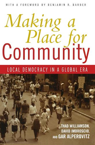 Making a Place for Community: Local Democracy in a Global Era (Hardback)