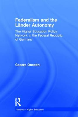 Federalism and the Lander Autonomy: The Higher Education Policy Network in the Federal Republic of Germany, 1948-1998 - RoutledgeFalmer Studies in Higher Education (Hardback)
