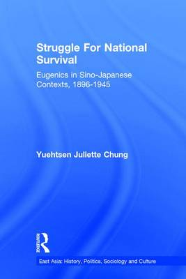 Struggle For National Survival: Chinese Eugenics in a Transnational Context, 1896-1945 - East Asia: History, Politics, Sociology and Culture (Hardback)
