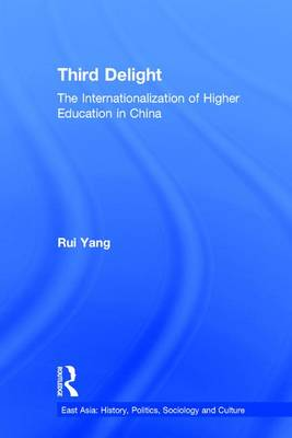 The Third Delight: Internationalization of Higher Education in China - East Asia: History, Politics, Sociology and Culture (Hardback)
