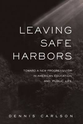 Leaving Safe Harbors: Toward a New Progressivism in American Education and Public Life (Paperback)