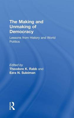 The Making and Unmaking of Democracy: Lessons from History and World Politics (Hardback)
