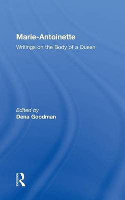 Marie Antoinette: Writings on the Body of a Queen (Hardback)