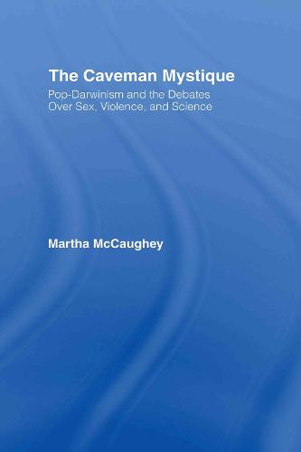 The Caveman Mystique: Pop-Darwinism and the Debates Over Sex, Violence, and Science (Hardback)