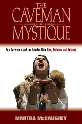 The Caveman Mystique: Pop-Darwinism and the Debates Over Sex, Violence, and Science (Paperback)