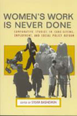 Women's Work is Never Done: Comparative Studies in Care-Giving, Employment, and Social Policy Reform (Paperback)