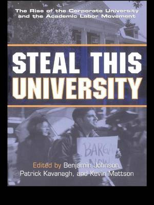 Steal This University: The Rise of the Corporate University and the Academic Labor Movement (Hardback)