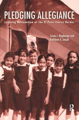 Pledging Allegiance: Learning Nationalism at the El Paso-Juarez Border (Paperback)