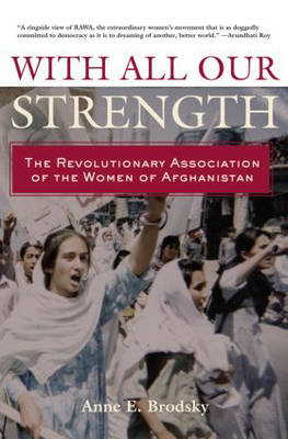 With All Our Strength: The Revolutionary Association of the Women of Afghanistan (Hardback)