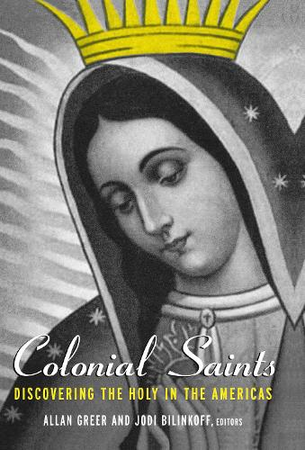 Colonial Saints: Discovering the Holy in the Americas, 1500-1800 (Hardback)