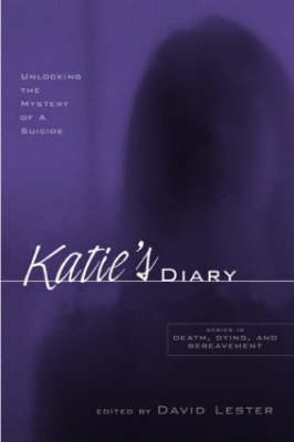 Katie's Diary: Unlocking the Mystery of a Suicide - Series in Death, Dying, and Bereavement (Paperback)