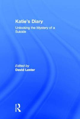 Katie's Diary: Unlocking the Mystery of a Suicide - Series in Death, Dying, and Bereavement (Hardback)