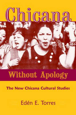 Chicana Without Apology: The New Chicana Cultural Studies (Paperback)
