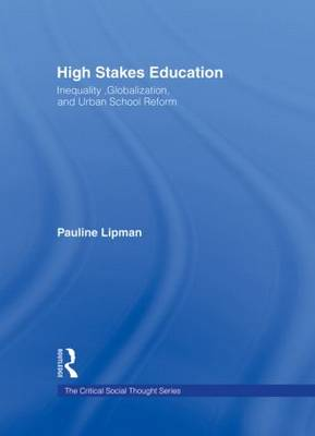 High Stakes Education: Inequality, Globalization, and Urban School Reform - Critical Social Thought (Hardback)